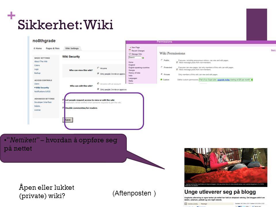 + Sikkerhet: Wiki (Aftenposten ) Nettikett – hvordan å oppføre seg på nettet Åpen eller lukket (private) wiki