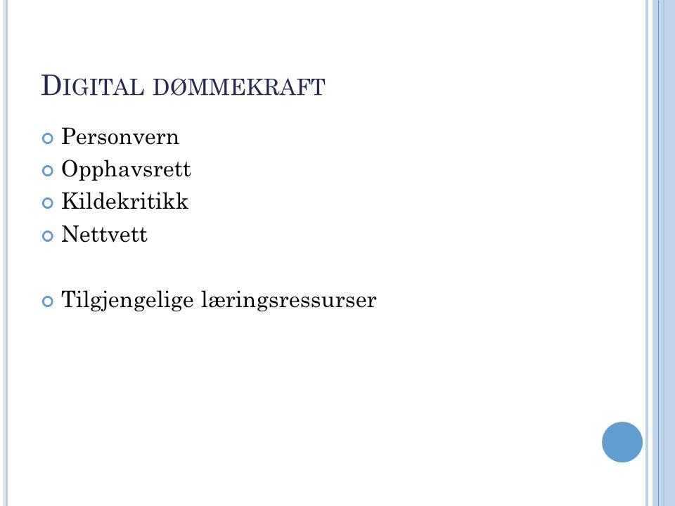 D IGITAL DØMMEKRAFT Personvern Opphavsrett Kildekritikk Nettvett Tilgjengelige læringsressurser