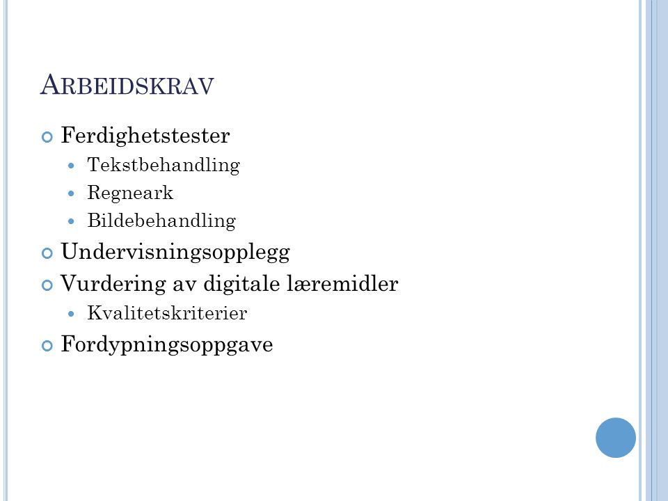 A RBEIDSKRAV Ferdighetstester Tekstbehandling Regneark Bildebehandling Undervisningsopplegg Vurdering av digitale læremidler Kvalitetskriterier Fordypningsoppgave