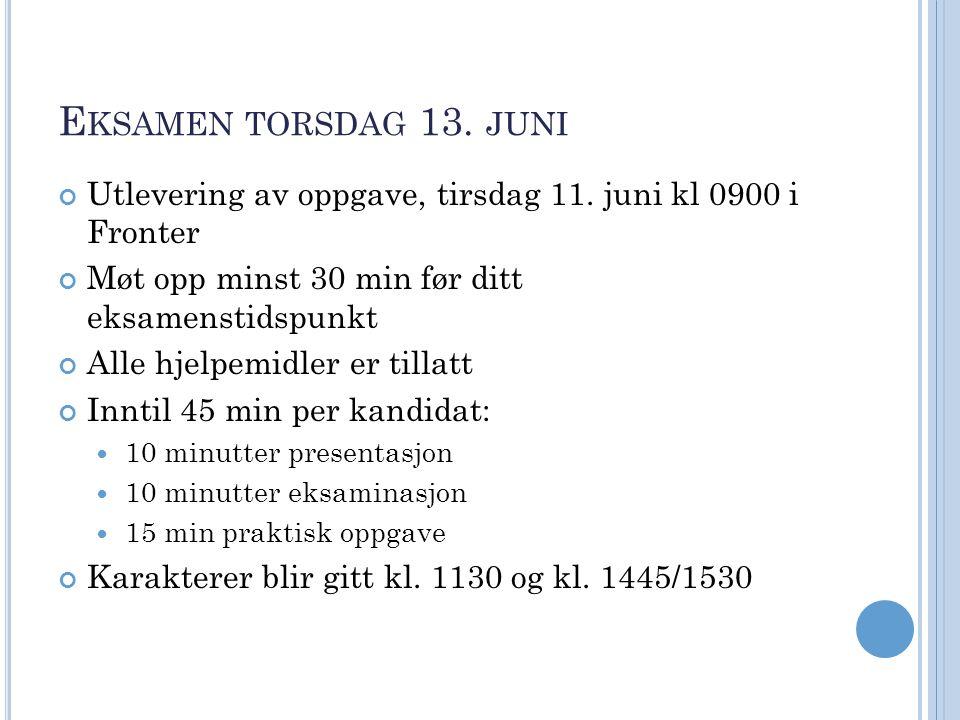 E KSAMEN TORSDAG 13. JUNI Utlevering av oppgave, tirsdag 11. juni kl 0900 i Fronter Møt opp minst 30 min før ditt eksamenstidspunkt Alle hjelpemidler
