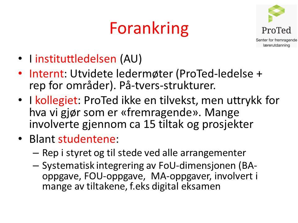 Forankring I instituttledelsen (AU) Internt: Utvidete ledermøter (ProTed-ledelse + rep for områder).