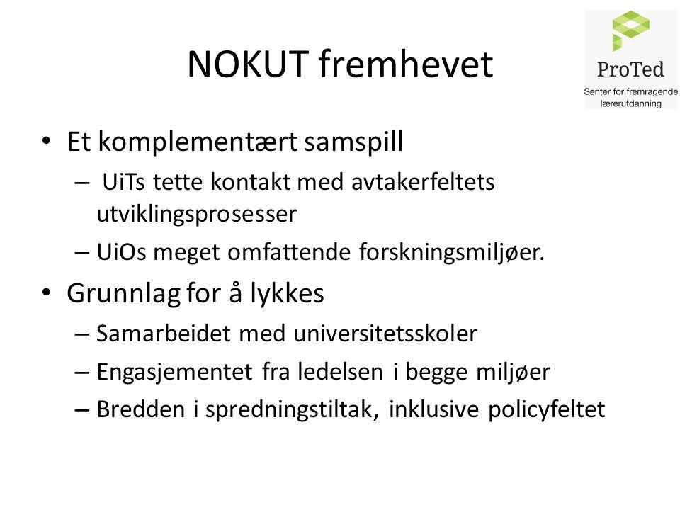 NOKUT fremhevet Et komplementært samspill – UiTs tette kontakt med avtakerfeltets utviklingsprosesser – UiOs meget omfattende forskningsmiljøer.