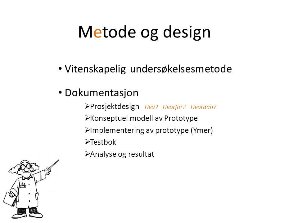 Metode og design Vitenskapelig undersøkelsesmetode Dokumentasjon  Prosjektdesign Hva.