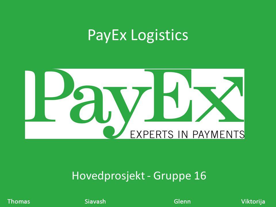 PayEx Logistics Hovedprosjekt - Gruppe 16 Thomas Siavash Glenn Viktorija