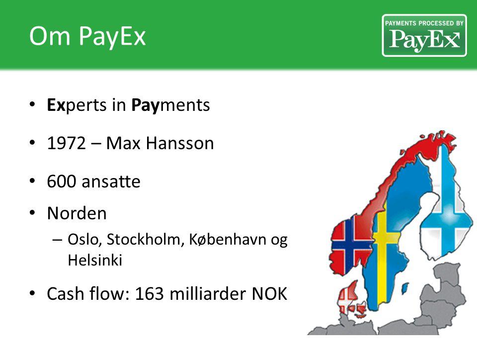 Om PayEx Tilbyr betalingsløsninger for: – Internett – Mobil – Fysisk varehandel – Fakturering – Inkasso – Kredittadministrasjon