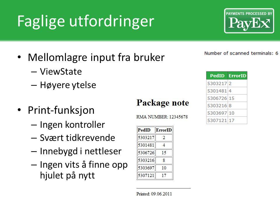 Faglige utfordringer Mellomlagre input fra bruker – ViewState – Høyere ytelse Print-funksjon – Ingen kontroller – Svært tidkrevende – Innebygd i nettl