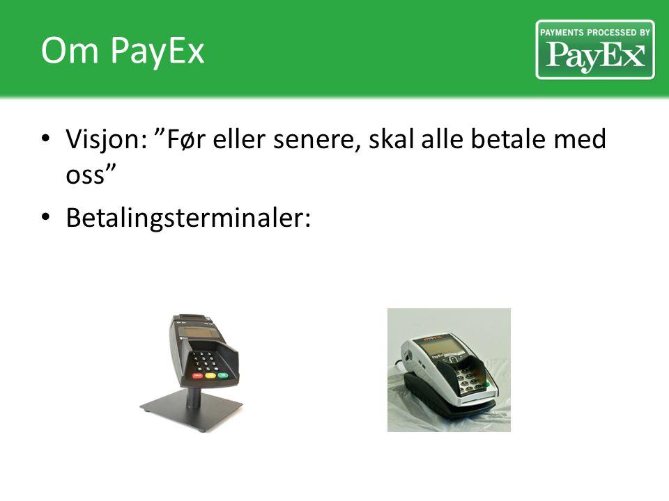 """Om PayEx Visjon: """"Før eller senere, skal alle betale med oss"""" Betalingsterminaler:"""