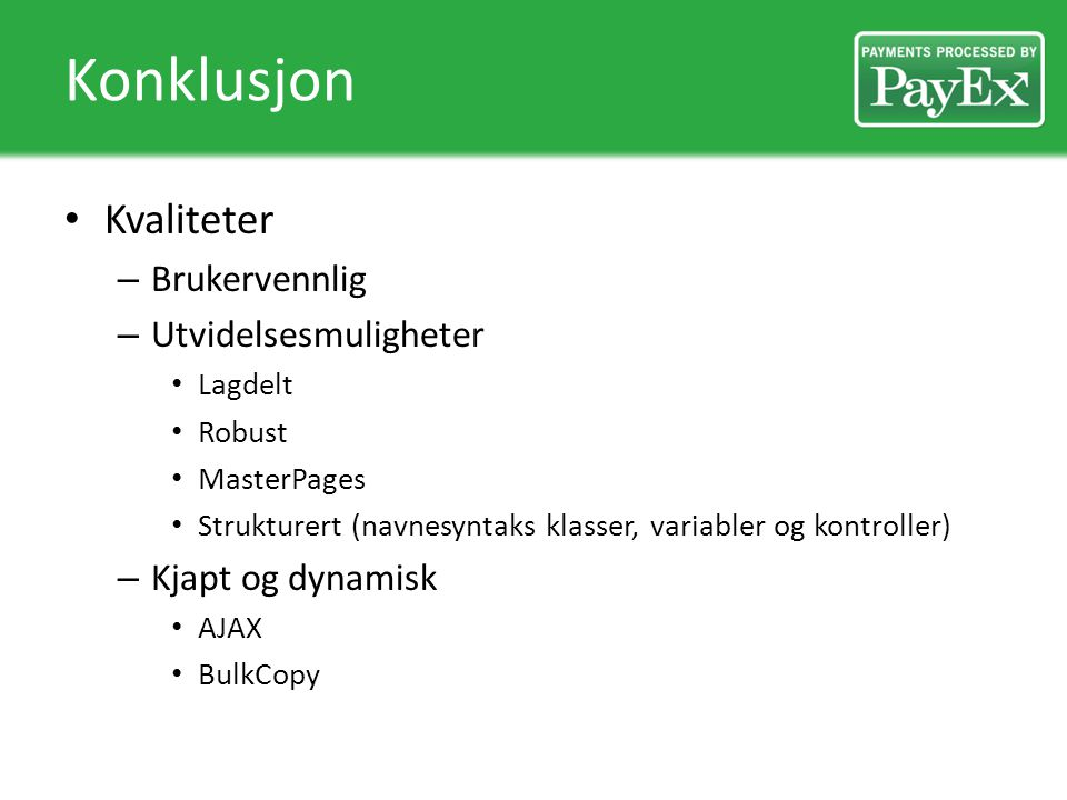 Konklusjon Kvaliteter – Brukervennlig – Utvidelsesmuligheter Lagdelt Robust MasterPages Strukturert (navnesyntaks klasser, variabler og kontroller) – Kjapt og dynamisk AJAX BulkCopy