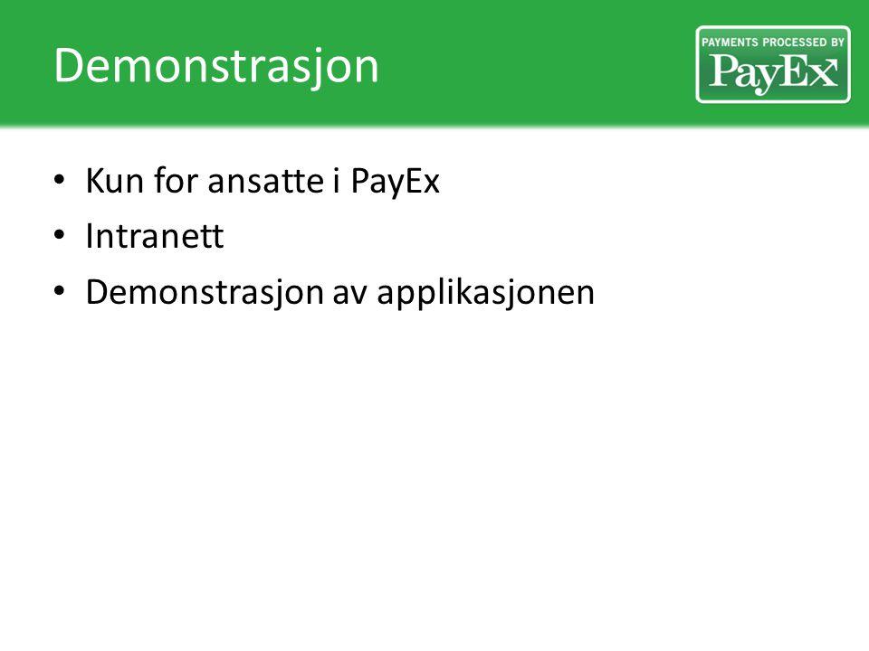 Demonstrasjon Kun for ansatte i PayEx Intranett Demonstrasjon av applikasjonen