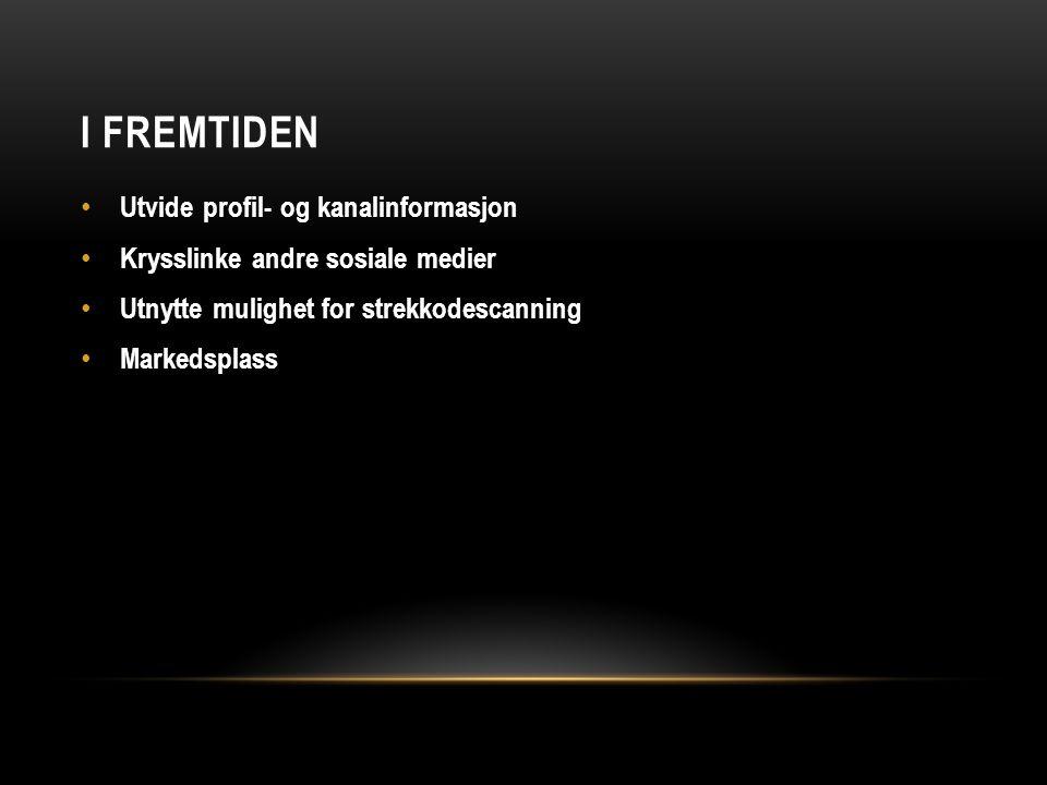 I FREMTIDEN Utvide profil- og kanalinformasjon Krysslinke andre sosiale medier Utnytte mulighet for strekkodescanning Markedsplass