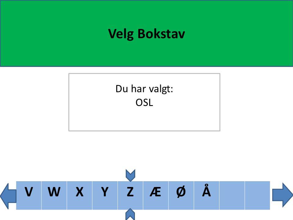 UVWXYZÆØÅ Velg Bokstav Du har valgt: OSL