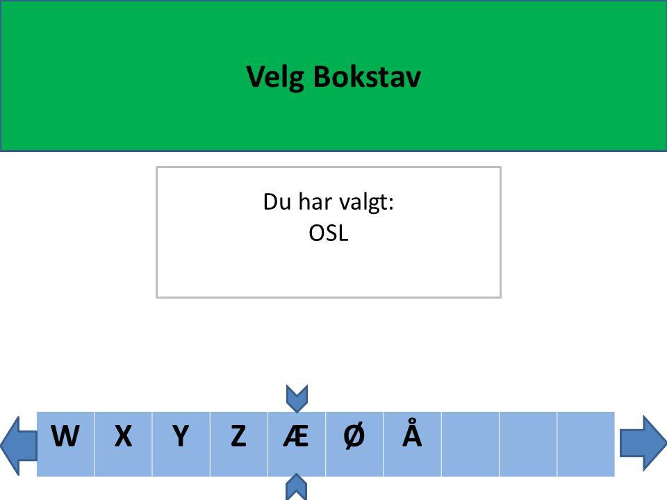 VWXYZÆØÅ Velg Bokstav Du har valgt: OSL