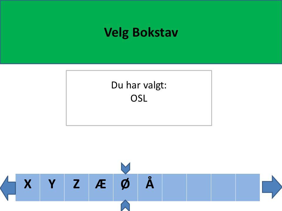 WXYZÆØÅ Velg Bokstav Du har valgt: OSL
