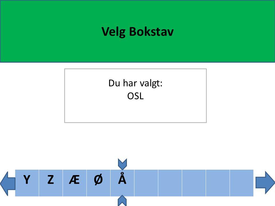 XYZÆØÅ Velg Bokstav Du har valgt: OSL