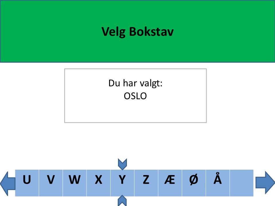 TUVWXYZÆØÅ Velg Bokstav Du har valgt: OSLO