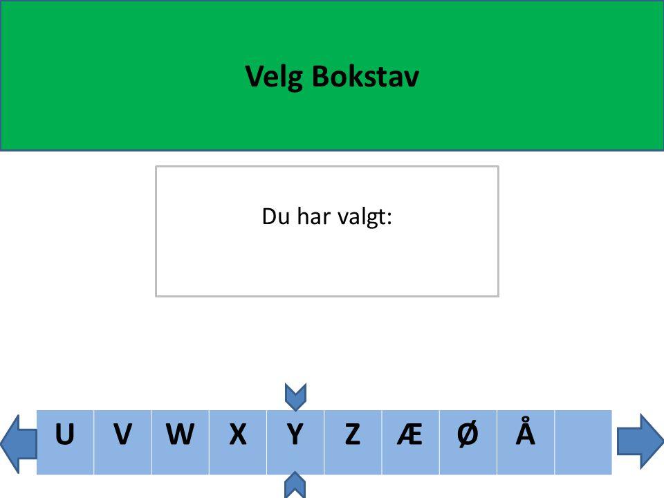 TUVWXYZÆØÅ Velg Bokstav Du har valgt: