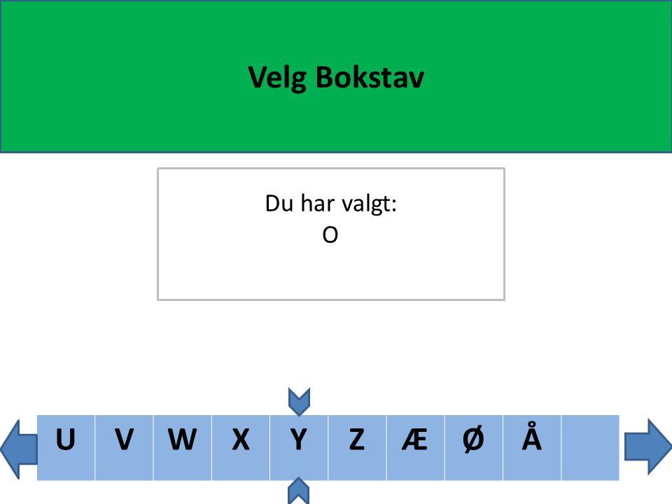 TUVWXYZÆØÅ Velg Bokstav Du har valgt: O