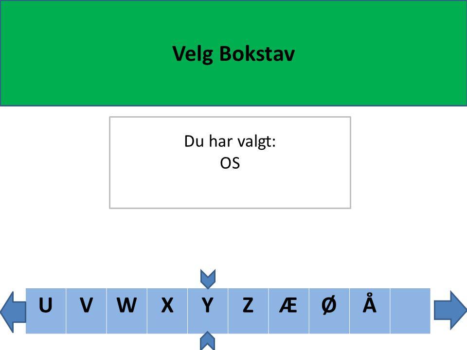 TUVWXYZÆØÅ Velg Bokstav Du har valgt: OS
