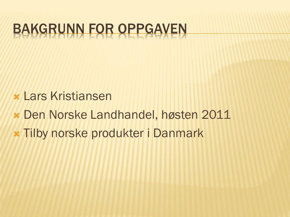  Lars Kristiansen  Den Norske Landhandel, høsten 2011  Tilby norske produkter i Danmark