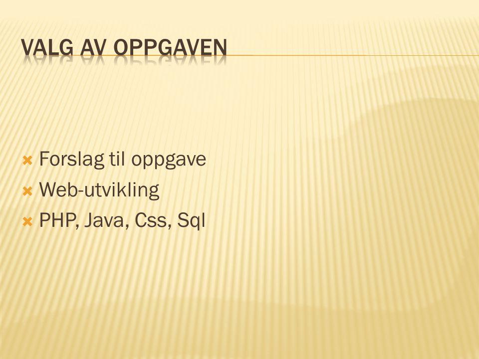  Forslag til oppgave  Web-utvikling  PHP, Java, Css, Sql