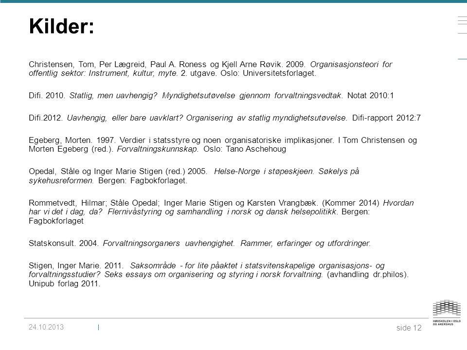 Kilder: Christensen, Tom, Per Lægreid, Paul A. Roness og Kjell Arne Røvik. 2009. Organisasjonsteori for offentlig sektor: Instrument, kultur, myte. 2.