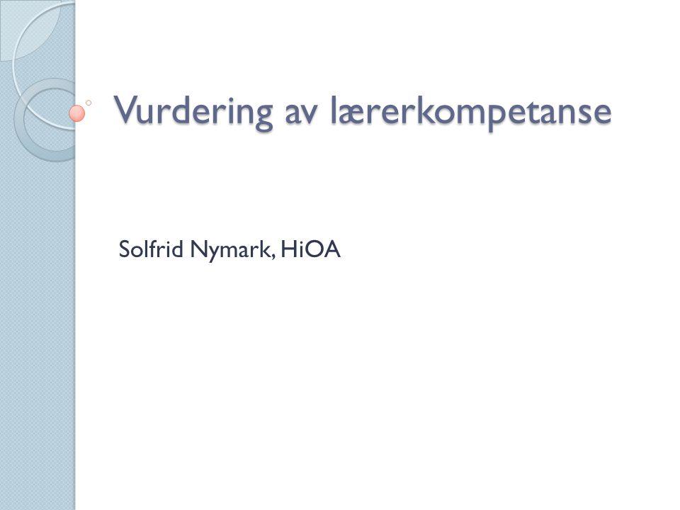Vurdering av lærerkompetanse Solfrid Nymark, HiOA