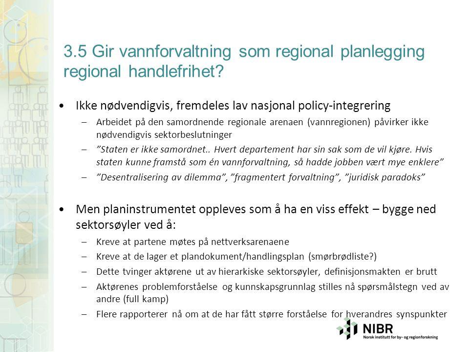 3.5 Gir vannforvaltning som regional planlegging regional handlefrihet? Ikke nødvendigvis, fremdeles lav nasjonal policy-integrering –Arbeidet på den