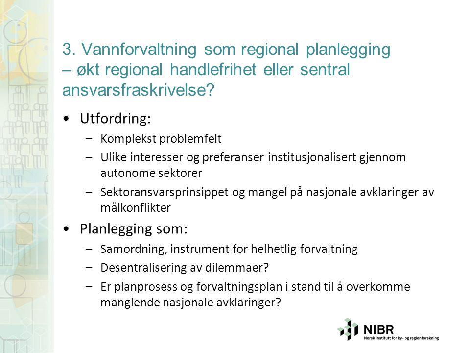 3. Vannforvaltning som regional planlegging – økt regional handlefrihet eller sentral ansvarsfraskrivelse? Utfordring: –Komplekst problemfelt –Ulike i