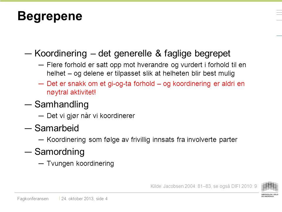Koordineringsmekanismer Fagkonferansen 24.oktober 2013, side 5 Bouchaert, Peters og Verhoest.