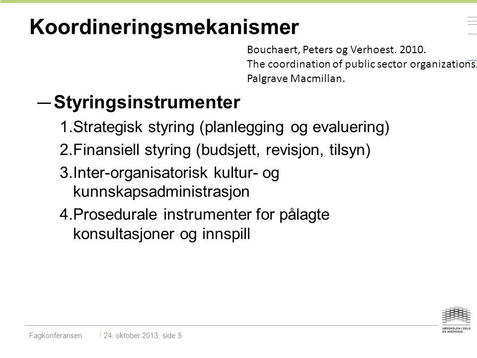 Koordineringsmekanismer Fagkonferansen 24. oktober 2013, side 5 Bouchaert, Peters og Verhoest. 2010. The coordination of public sector organizations.