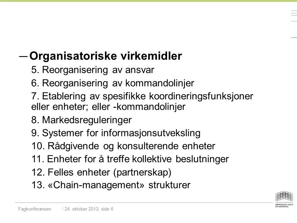 — Organisatoriske virkemidler 5. Reorganisering av ansvar 6. Reorganisering av kommandolinjer 7. Etablering av spesifikke koordineringsfunksjoner elle
