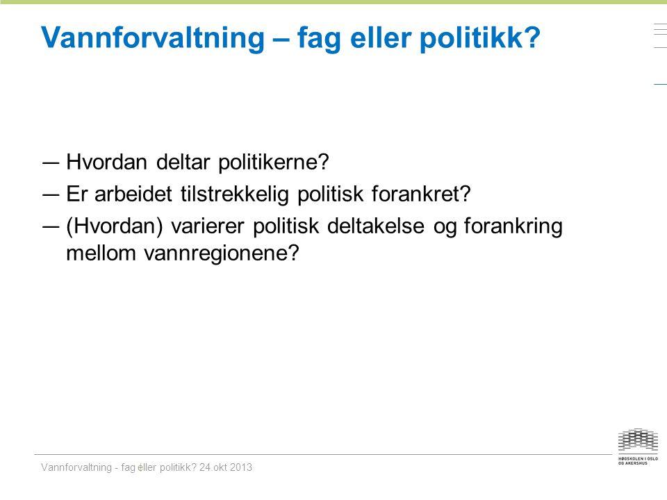 Vannforvaltning – fag eller politikk. — Hvordan deltar politikerne.