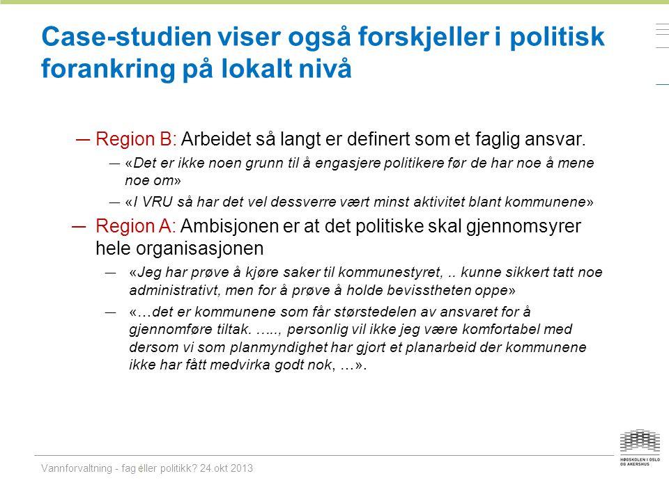 Regionale forskjeller i politisk forankring: VRU-medlemmenes oppfatninger Vannforvaltning - fag eller politikk.