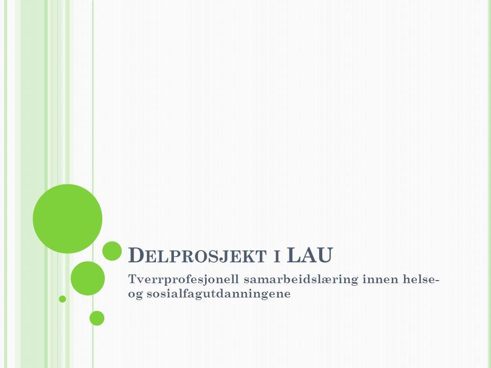 D ELPROSJEKT I LAU Tverrprofesjonell samarbeidslæring innen helse- og sosialfagutdanningene