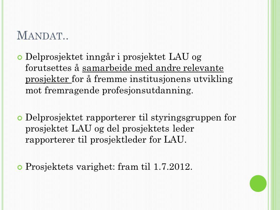 M ANDAT.. Delprosjektet inngår i prosjektet LAU og forutsettes å samarbeide med andre relevante prosjekter for å fremme institusjonens utvikling mot f