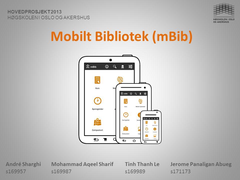 Mobilt Bibliotek (mBib) HOVEDPROSJEKT 2013 HØGSKOLEN I OSLO OG AKERSHUS André Sharghi s169957 Mohammad Aqeel Sharif s169987 Tinh Thanh Le s169989 Jero