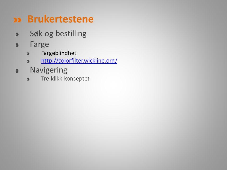 Brukertestene Søk og bestilling Farge Fargeblindhet http://colorfilter.wickline.org/ Navigering Tre-klikk konseptet