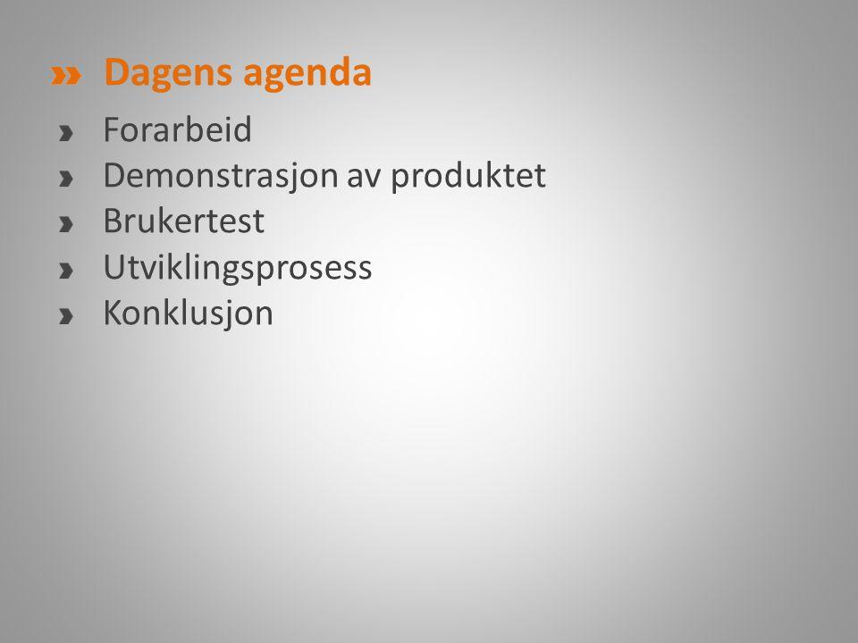 Dagens agenda Forarbeid Demonstrasjon av produktet Brukertest Utviklingsprosess Konklusjon