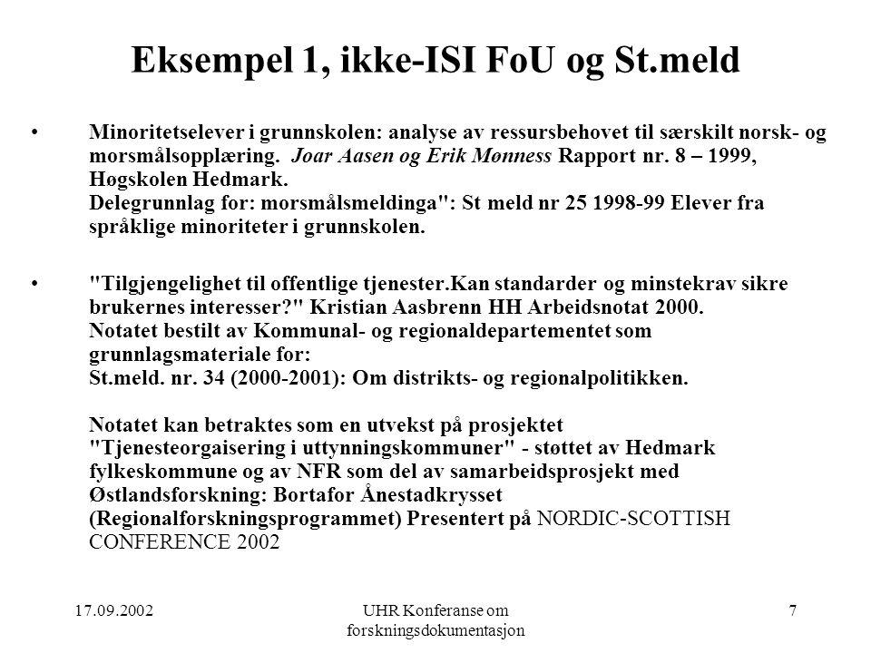 17.09.2002UHR Konferanse om forskningsdokumentasjon 7 Eksempel 1, ikke-ISI FoU og St.meld Minoritetselever i grunnskolen: analyse av ressursbehovet til særskilt norsk- og morsmålsopplæring.