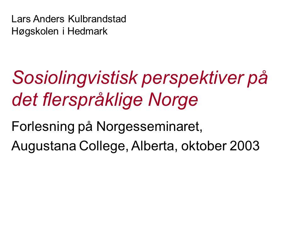 Lars Anders Kulbrandstad Høgskolen i Hedmark Sosiolingvistisk perspektiver på det flerspråklige Norge Forlesning på Norgesseminaret, Augustana College