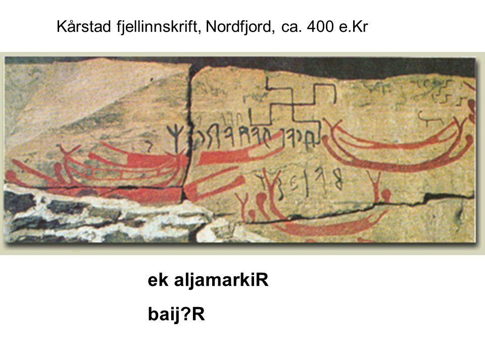 ek aljamarkiR baij?R Kårstad fjellinnskrift, Nordfjord, ca. 400 e.Kr