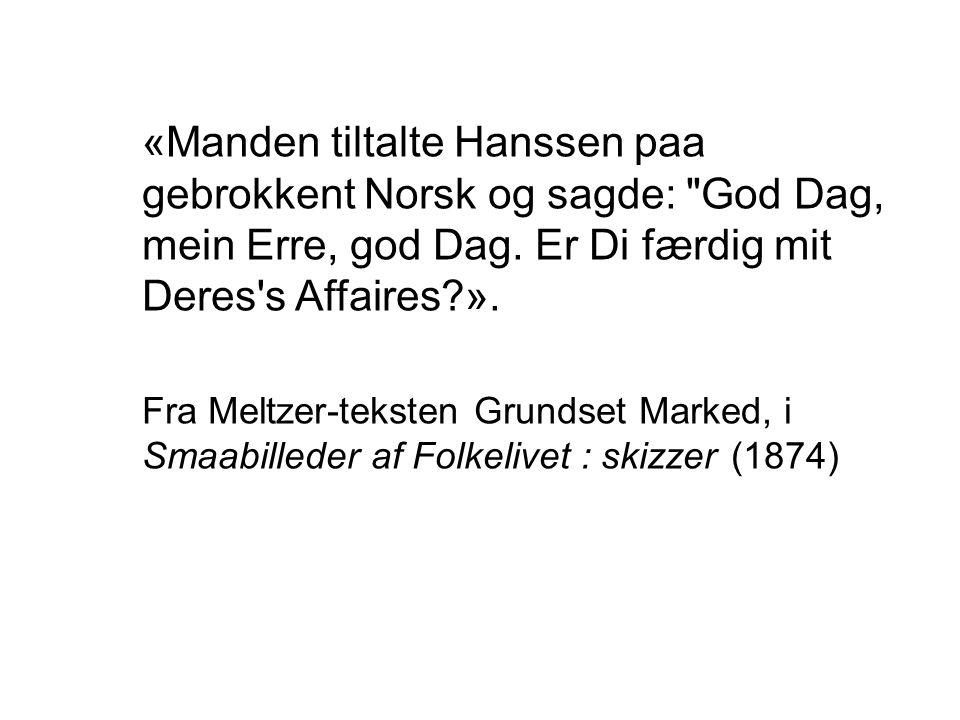 «Manden tiltalte Hanssen paa gebrokkent Norsk og sagde: