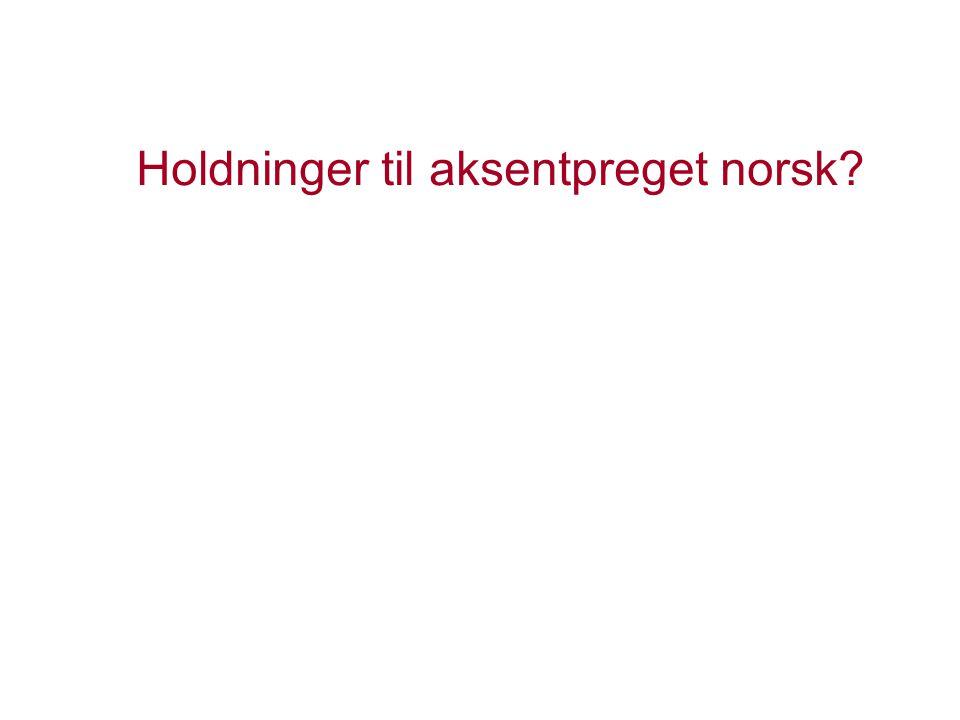 Holdninger til aksentpreget norsk?
