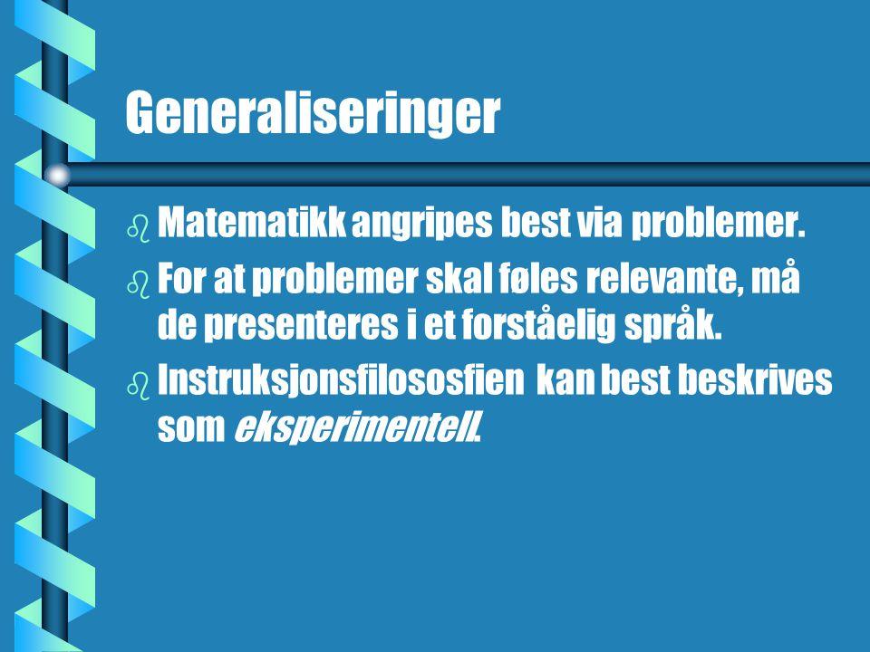 Generaliseringer b b Matematikk angripes best via problemer. b b For at problemer skal føles relevante, må de presenteres i et forståelig språk. b b I