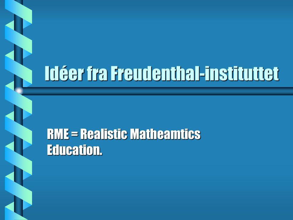 Idéer fra Freudenthal-instituttet RME = Realistic Matheamtics Education.