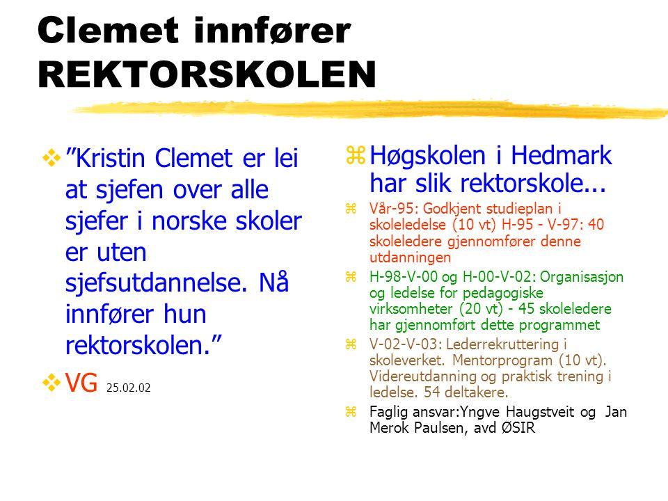 Clemet innfører REKTORSKOLEN  Kristin Clemet er lei at sjefen over alle sjefer i norske skoler er uten sjefsutdannelse.