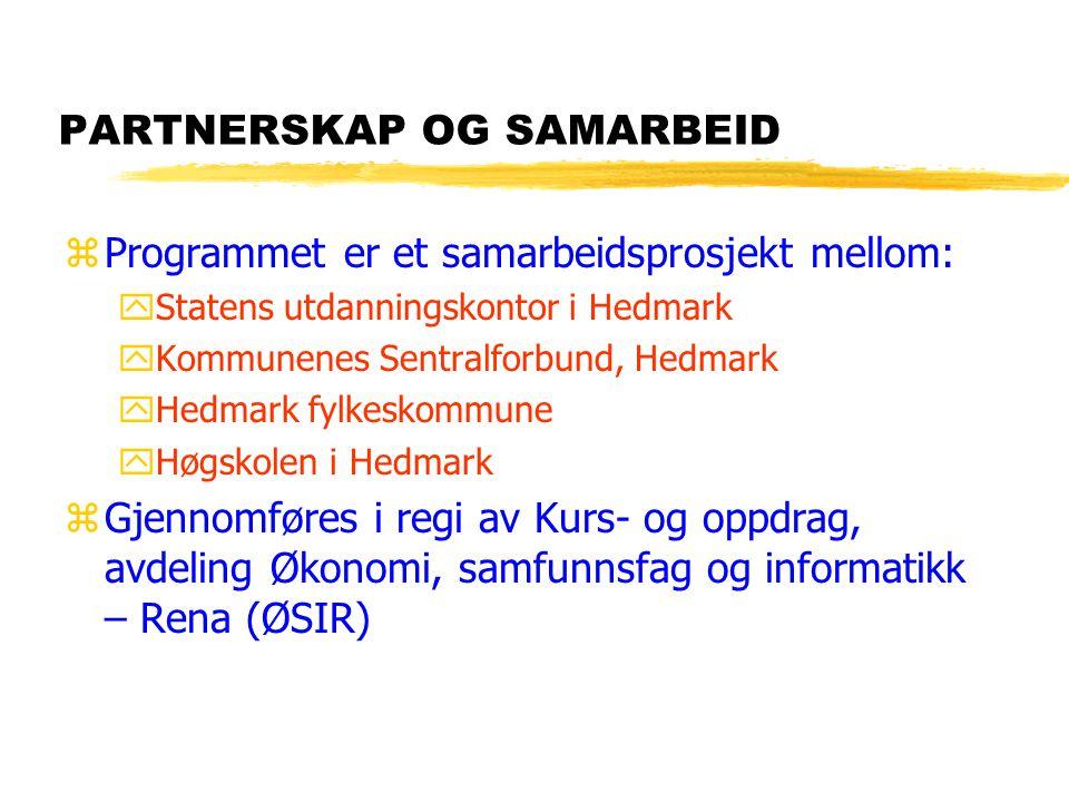 PARTNERSKAP OG SAMARBEID zProgrammet er et samarbeidsprosjekt mellom: yStatens utdanningskontor i Hedmark yKommunenes Sentralforbund, Hedmark yHedmark fylkeskommune yHøgskolen i Hedmark zGjennomføres i regi av Kurs- og oppdrag, avdeling Økonomi, samfunnsfag og informatikk – Rena (ØSIR)
