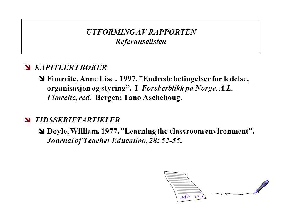 """UTFORMING AV RAPPORTEN Referanselisten îKAPITLER I BØKER îFimreite, Anne Lise. 1997. """"Endrede betingelser for ledelse, organisasjon og styring"""". I For"""