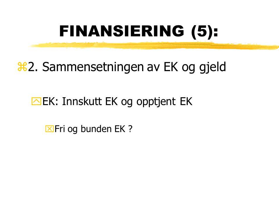 FINANSIERING (5): z2. Sammensetningen av EK og gjeld yEK: Innskutt EK og opptjent EK xFri og bunden EK ?