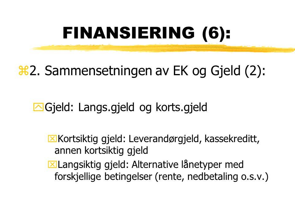 FINANSIERING (6): z2. Sammensetningen av EK og Gjeld (2): yGjeld: Langs.gjeld og korts.gjeld xKortsiktig gjeld: Leverandørgjeld, kassekreditt, annen k